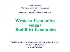 Laszlo Zsolnai Corvinus University of Budapest Buddhist Economics