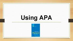 Using APA Using APA All university students must