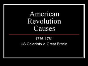 American Revolution Causes 1776 1781 US Colonists v