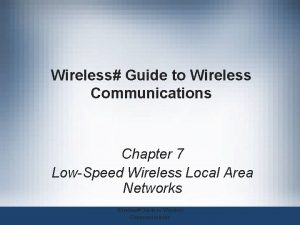 Wireless Guide to Wireless Communications Chapter 7 LowSpeed