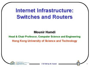 Internet Infrastructure Switches and Routers Mounir Hamdi Head