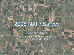 2005 NAIP Survey Brian Vanderbilt brian vanderbiltslc usda
