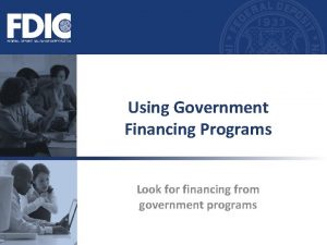 Using Government Financing Programs Look for financing from