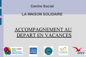 Centre Social LA MAISON SOLIDAIRE ACCOMPAGNEMENT AU DEPART