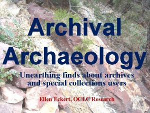 Archival Archaeology Unearthing finds about archives and special