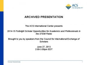 ARCHIVED PRESENTATION The ACS International Center presents 2014