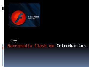 CT 1514 Macromedia Flash mxIntroduction What is Macromedia