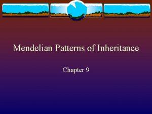 Mendelian Patterns of Inheritance Chapter 9 Gregor Mendel