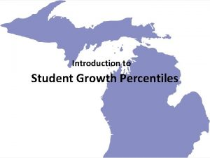 Introduction to Student Growth Percentiles Student Growth Percentiles