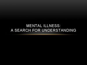 MENTAL ILLNESS A SEARCH FOR UNDERSTANDING MENTAL ILLNESSDISORDERS