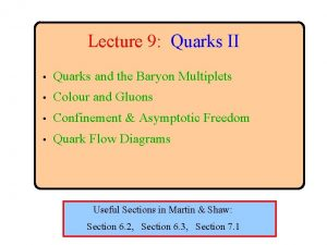 Lecture 9 Quarks II Quarks and the Baryon