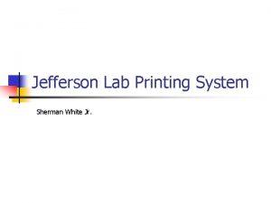 Jefferson Lab Printing System Sherman White Jr Jefferson