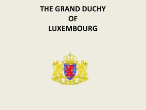 THE GRAND DUCHY OF LUXEMBOURG THE GRAND DUCHY
