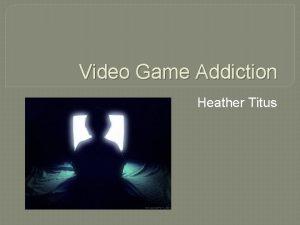 Video Game Addiction Heather Titus Video Game Addiction