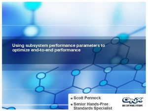Using subsystem performance parameters to optimize endtoend performance
