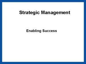 Strategic Management Enabling Success Enabling strategic success Strategy