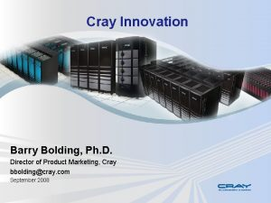 Cray Innovation Barry Bolding Ph D Director of
