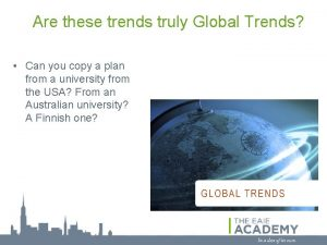 Are these trends truly Global Trends Can you