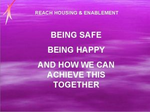 REACH HOUSING ENABLEMENT BEING SAFE BEING HAPPY AND
