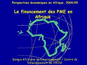 Perspectives conomiques en Afrique 200405 Le financement des