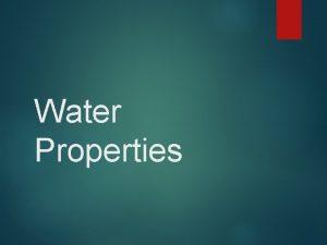 Water Properties Properties of Water 1 Polarity Water