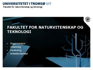 Fakultet for naturvitenskap og teknologi FAKULTET FOR NATURVITENSKAP