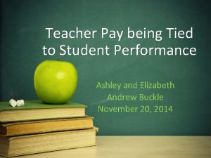 Teacher Pay being Tied to Student Performance Ashley