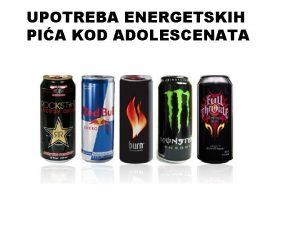 UPOTREBA ENERGETSKIH PIA KOD ADOLESCENATA ISTORIJAT Prvo energet