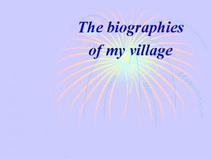 The biographies of my village Our lovely village