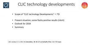 CLIC technology developments Scope of CLIC technology Developments
