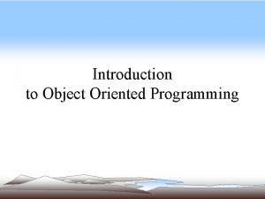 Introduction to Object Oriented Programming Object Oriented Programming