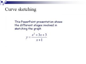 Curve sketching This Power Point presentation shows the