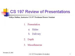 CS 197 Review of Presentations Aditya Mathur Instructor