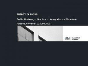 ENERGY IN FOCUS Serbia Montenegro Bosnia and Herzegovina