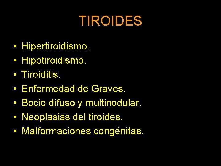 TIROIDES Hipertiroidismo Hipotiroidismo Tiroiditis Enfermedad de Graves Bocio