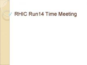 RHIC Run 14 Time Meeting Run 14 Status