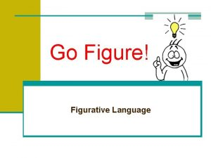 Go Figure Figurative Language Recognizing Figurative Language n