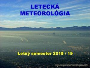 LETECK METEOROLGIA Letn semester 2018 19 tudijn pln