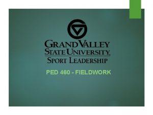 PED 460 FIELDWORK Fieldwork PED 460 3 credits