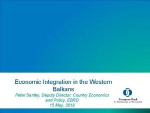 Economic Integration in the Western Balkans Peter Sanfey