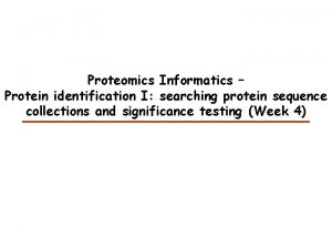 Proteomics Informatics Protein identification I searching protein sequence