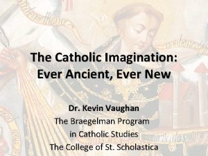 The Catholic Imagination Ever Ancient Ever New Dr