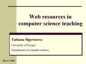 Web resources in computer science teaching Tatiana Sigovtseva