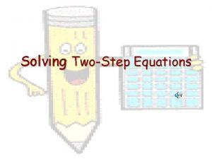 Solving TwoStep Equations What is a TwoStep Equation