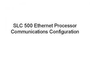 SLC 500 Ethernet Processor Communications Configuration SLC 500