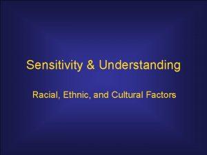 Sensitivity Understanding Racial Ethnic and Cultural Factors Sensitivity
