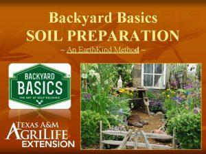Backyard Basics SOIL PREPARATION An Earth Kind Method
