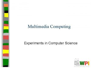 Multimedia Computing Experiments in Computer Science Introduction Some