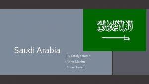 Saudi Arabia By Katelyn Burch Annie Maxim Emam