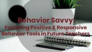 Behavior Savvy Fostering Positive Responsive Behavior Tools in